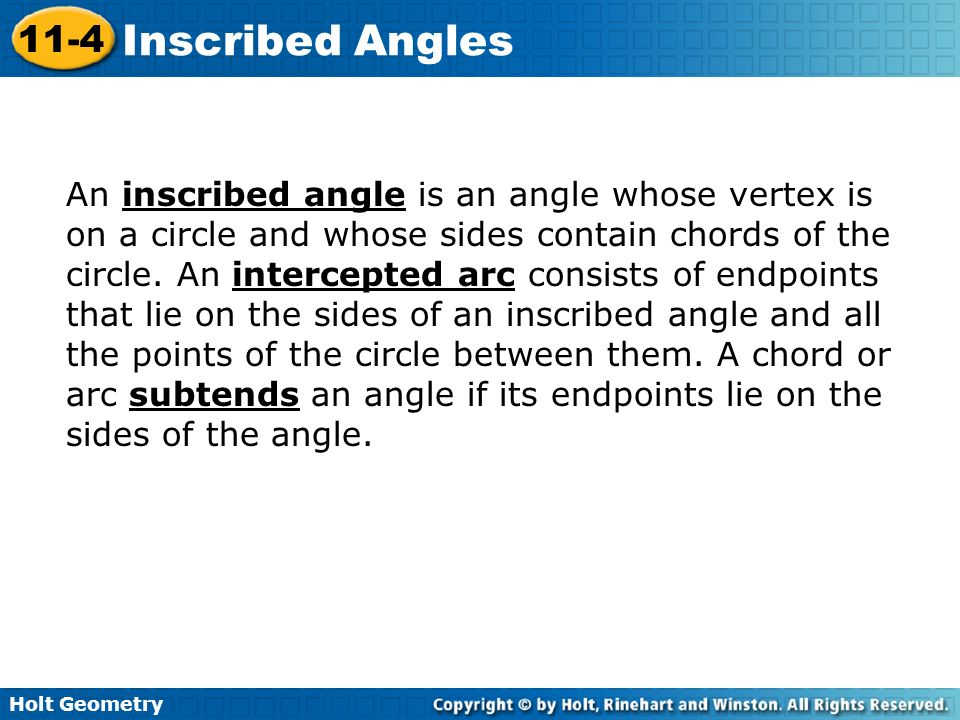 An inscribed angle is an angle whose vertex is on a circle and whose sides contain chords of the circle.