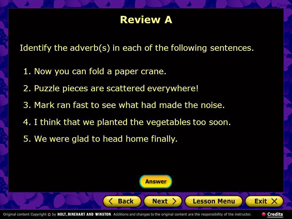 Review A Identify the adverb(s) in each of the following sentences.