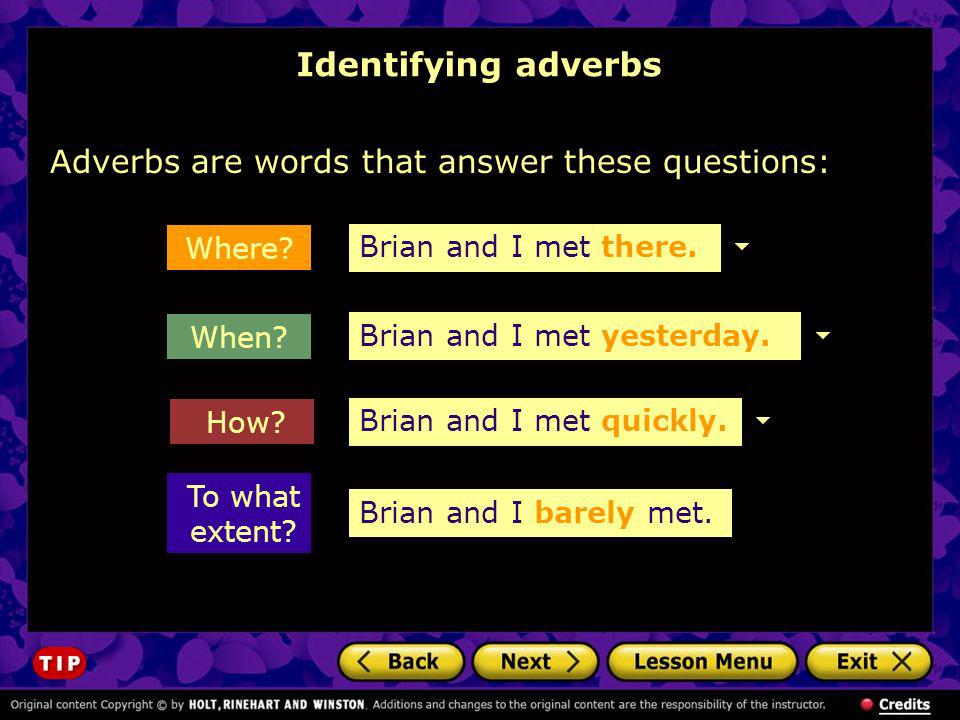 Identifying adverbs Adverbs are words that answer these questions: