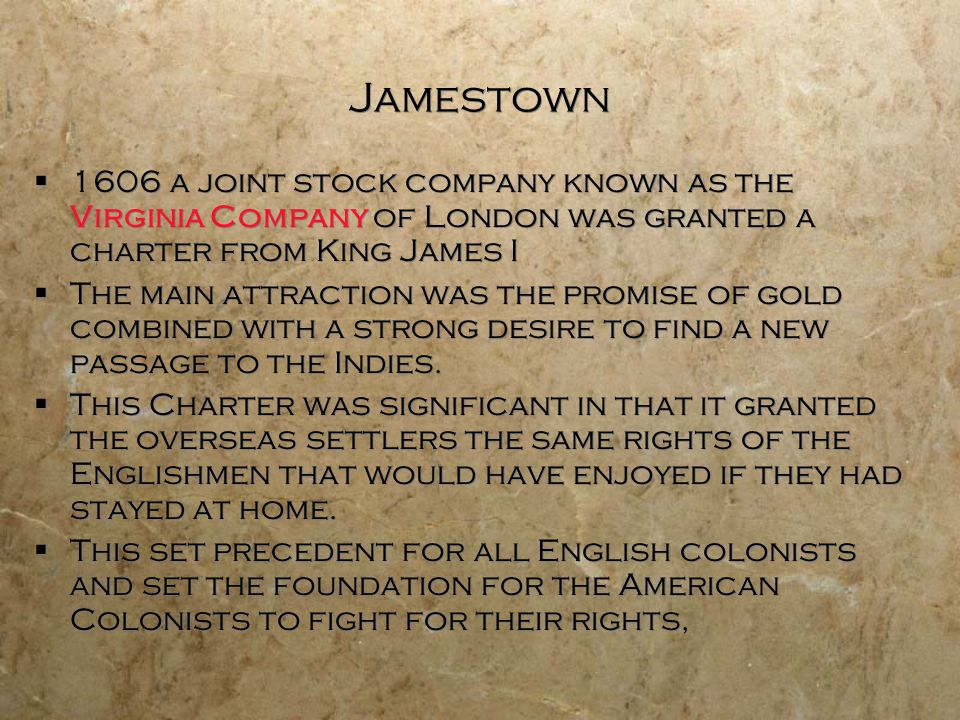 Jamestown 1606 a joint stock company known as the Virginia Company of London was granted a charter from King James I.