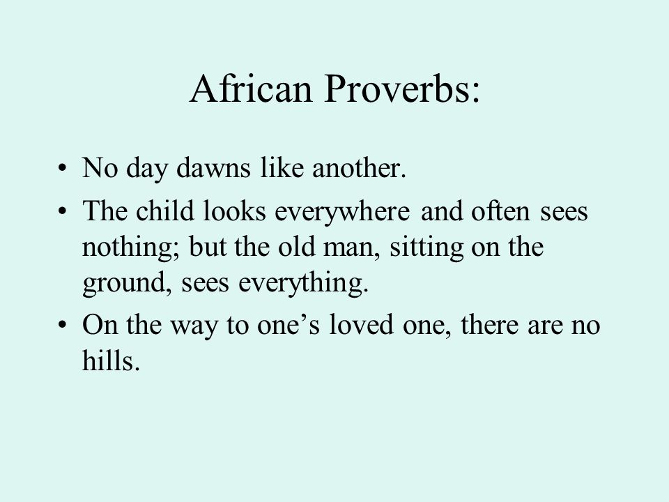 African Proverbs: No day dawns like another.