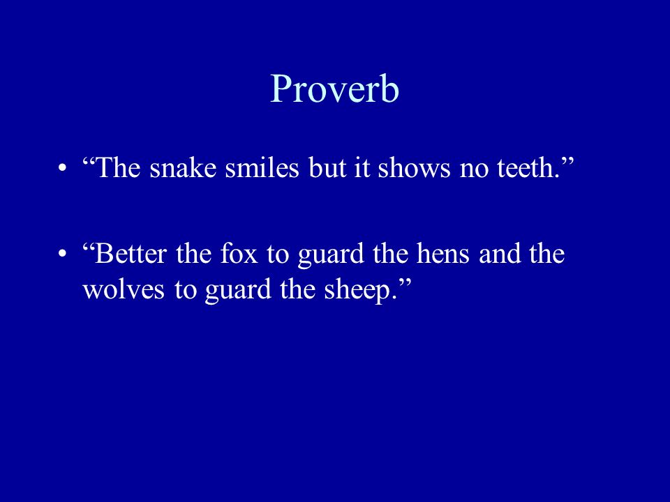 Proverb The snake smiles but it shows no teeth.