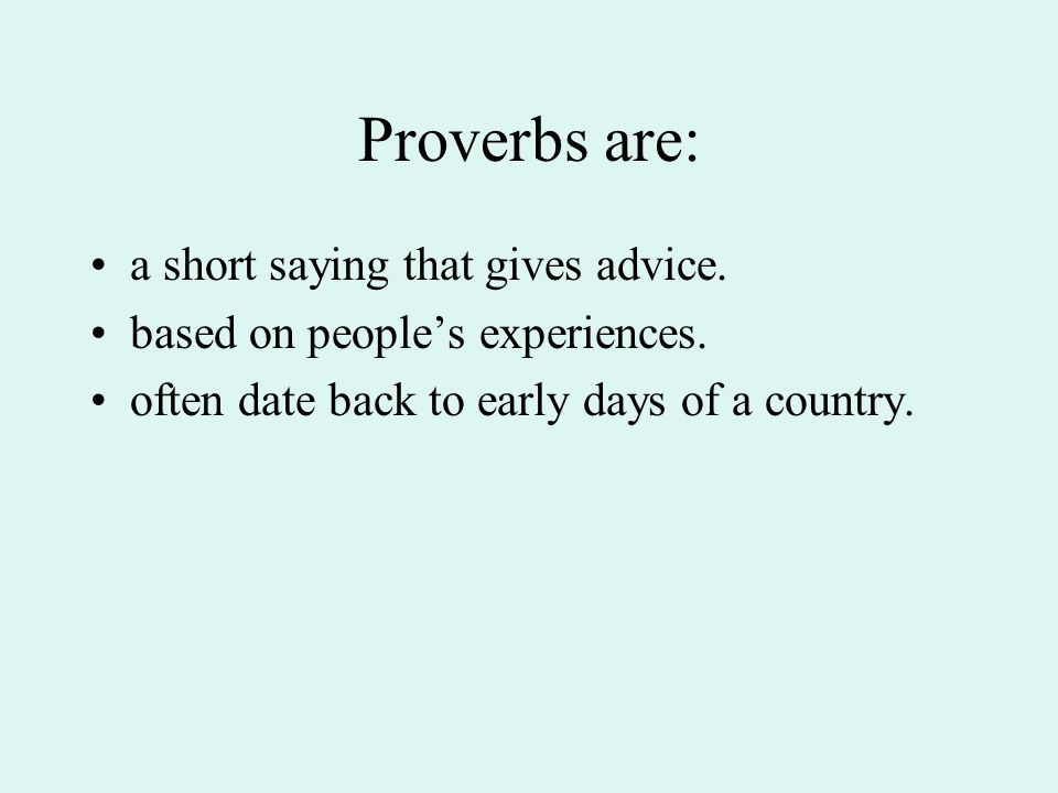 Proverbs are: a short saying that gives advice.