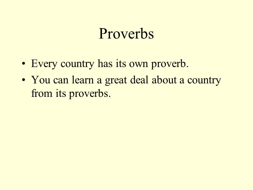 Proverbs Every country has its own proverb.