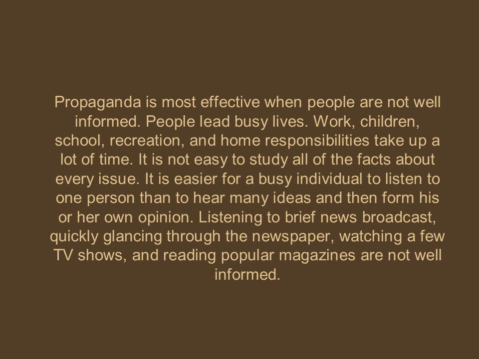 Propaganda is most effective when people are not well informed