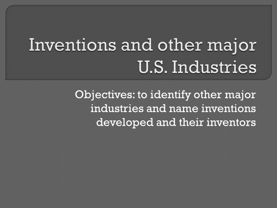 Inventions and other major U.S. Industries