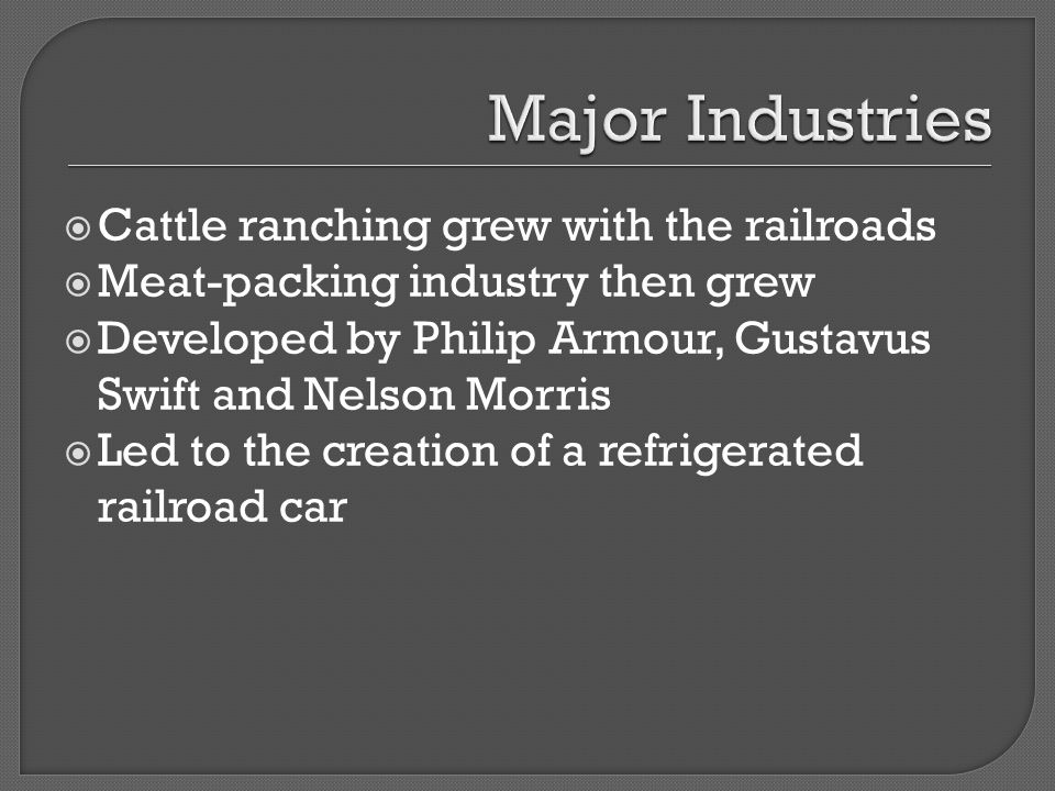 Major Industries Cattle ranching grew with the railroads