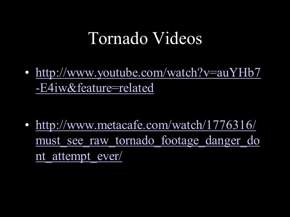 Tornado Videos http://www.youtube.com/watch v=auYHb7-E4iw&feature=related.