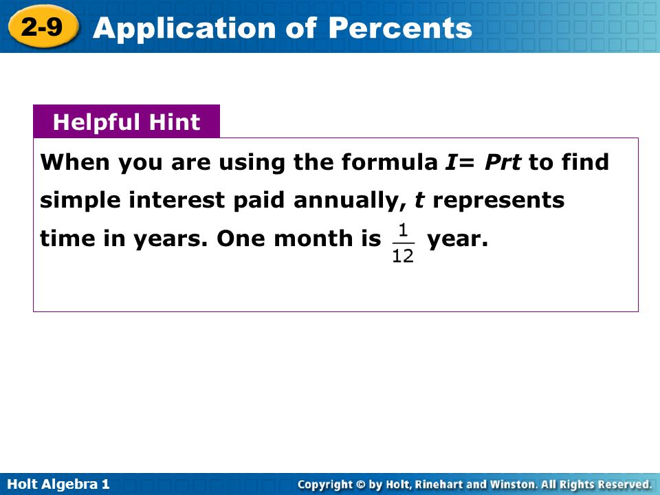 Helpful Hint When you are using the formula I= Prt to find simple interest paid annually, t represents time in years.