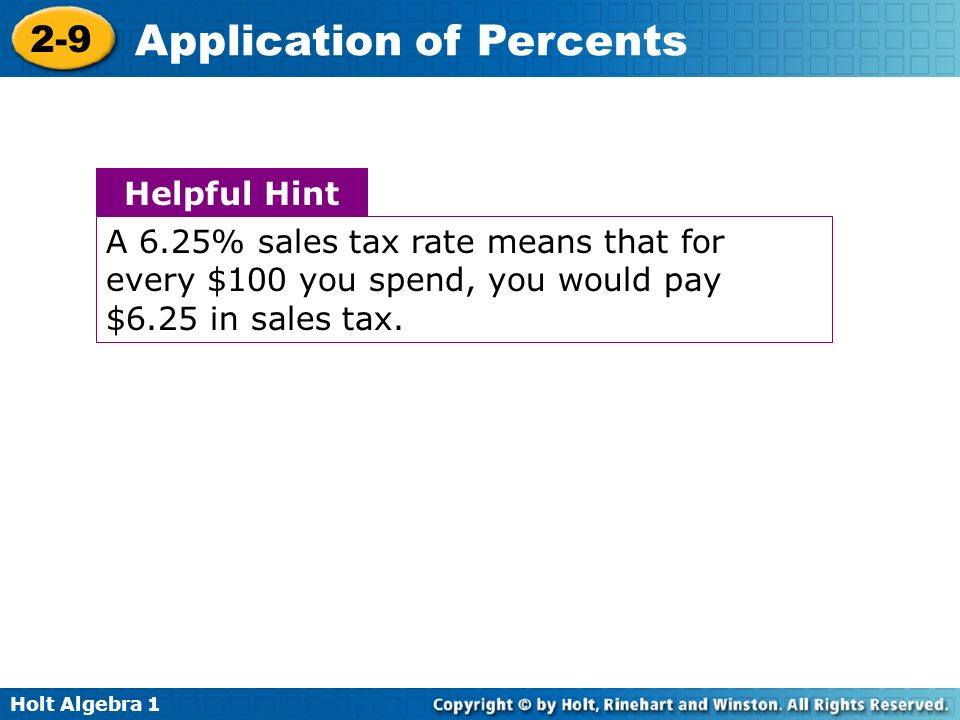 Helpful Hint A 6.25% sales tax rate means that for every $100 you spend, you would pay $6.25 in sales tax.
