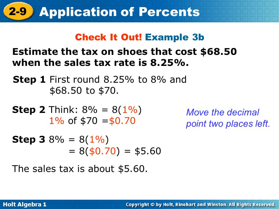 Check It Out! Example 3b Estimate the tax on shoes that cost $68.50 when the sales tax rate is 8.25%.
