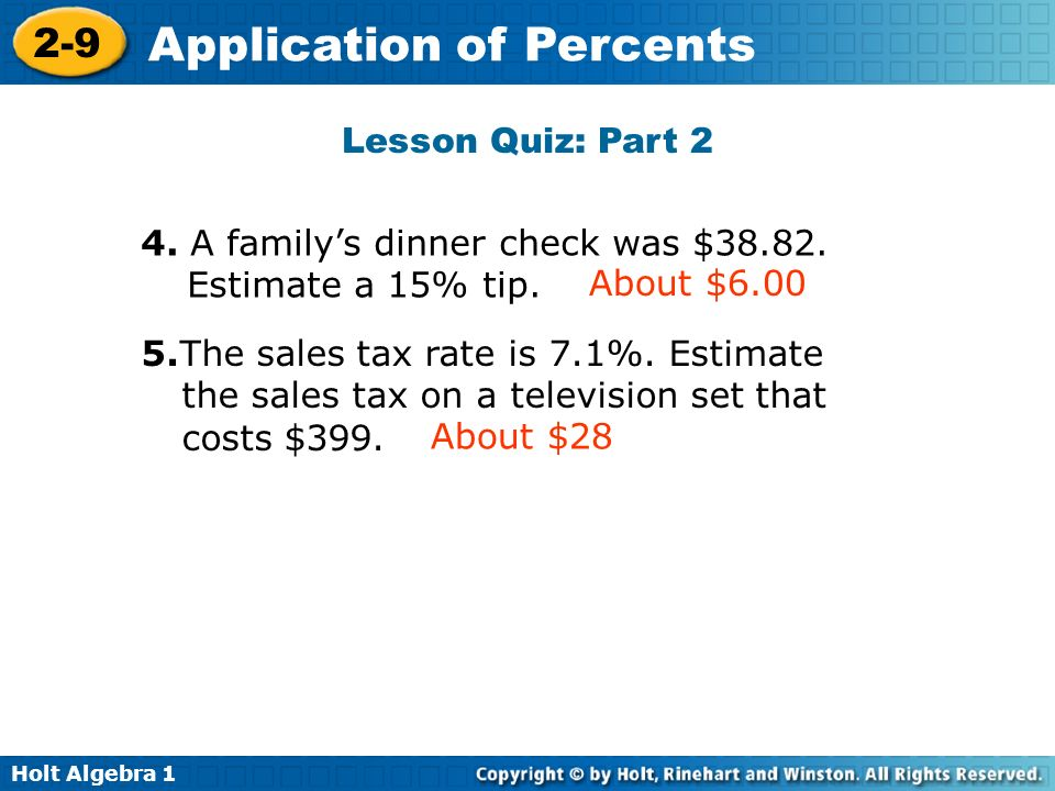Lesson Quiz: Part 2 4. A family's dinner check was $38.82. Estimate a 15% tip. About $6.00.