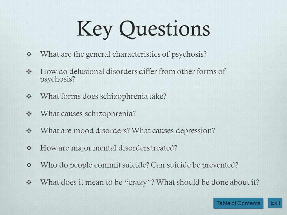 Key Questions What are the general characteristics of psychosis