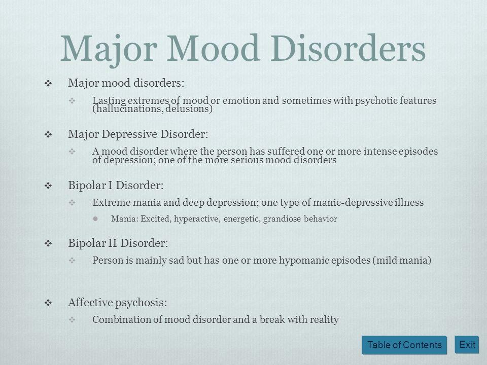 Major Mood Disorders Major mood disorders: Major Depressive Disorder: