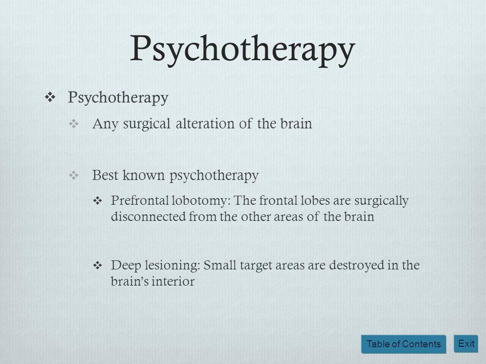 Psychotherapy Psychotherapy Any surgical alteration of the brain