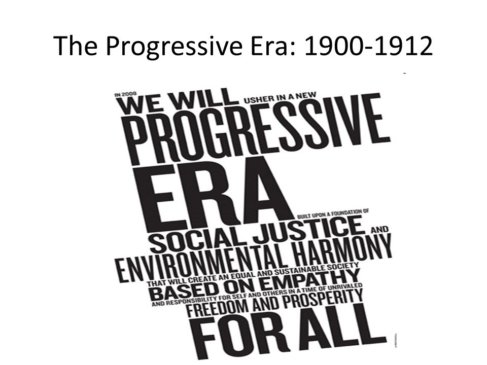 The Progressive Era: 1900-1912