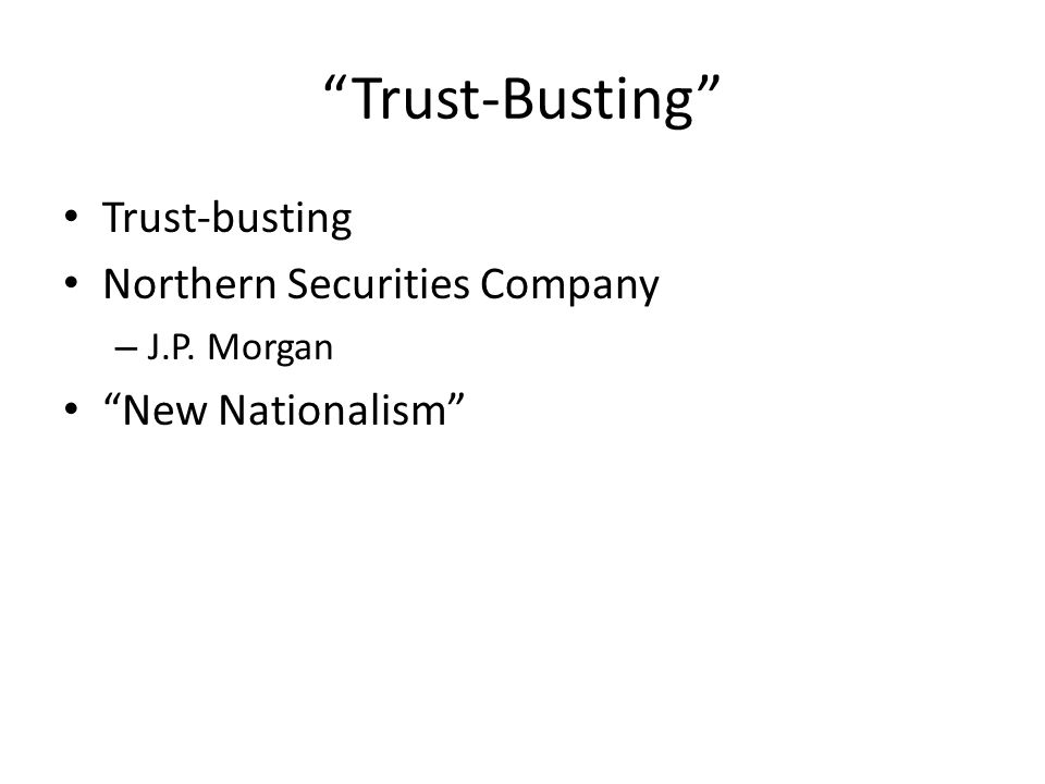 Trust-Busting Trust-busting Northern Securities Company