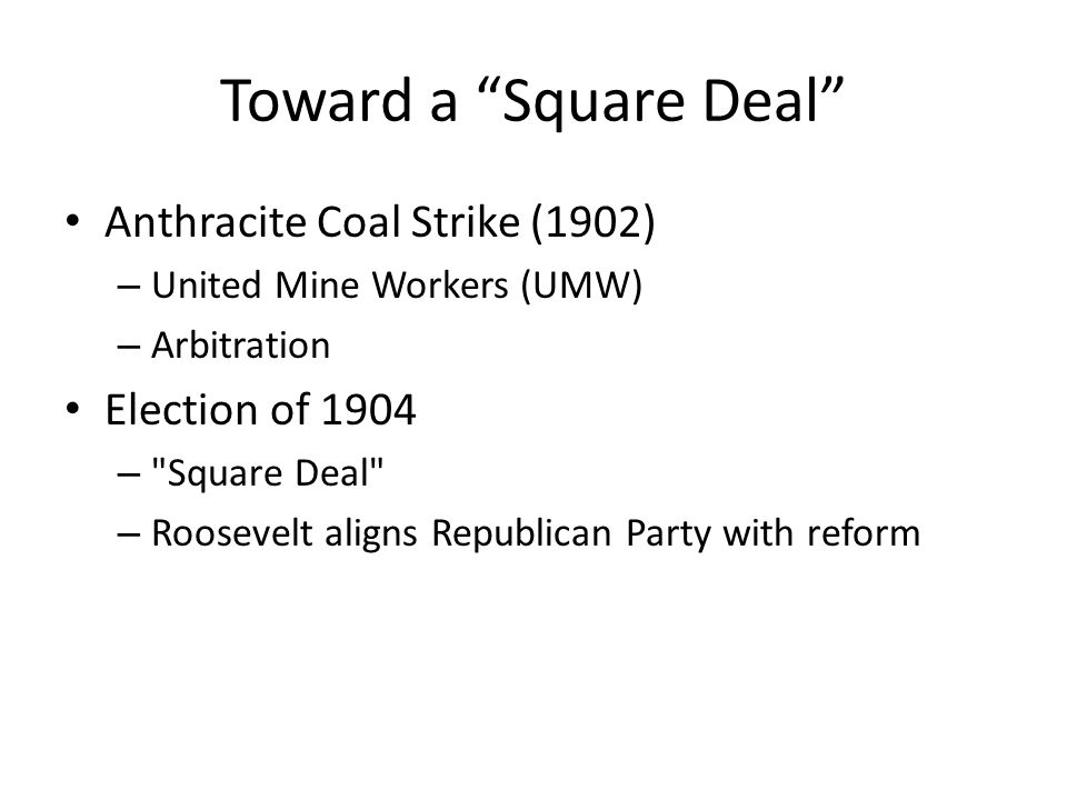 Toward a Square Deal Anthracite Coal Strike (1902) Election of 1904