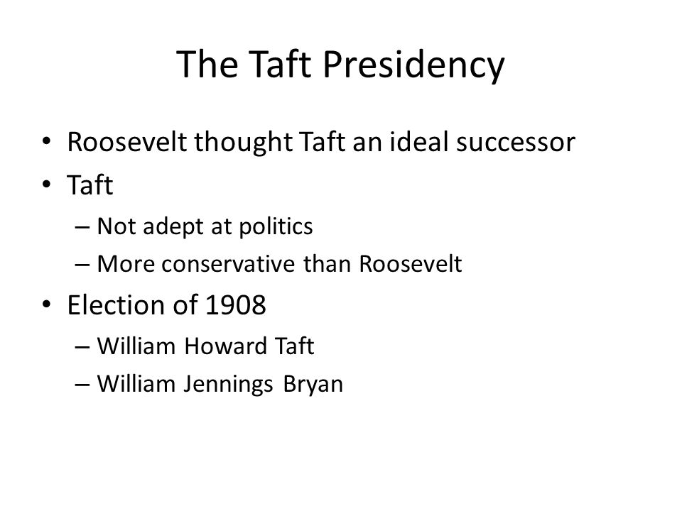 The Taft Presidency Roosevelt thought Taft an ideal successor Taft