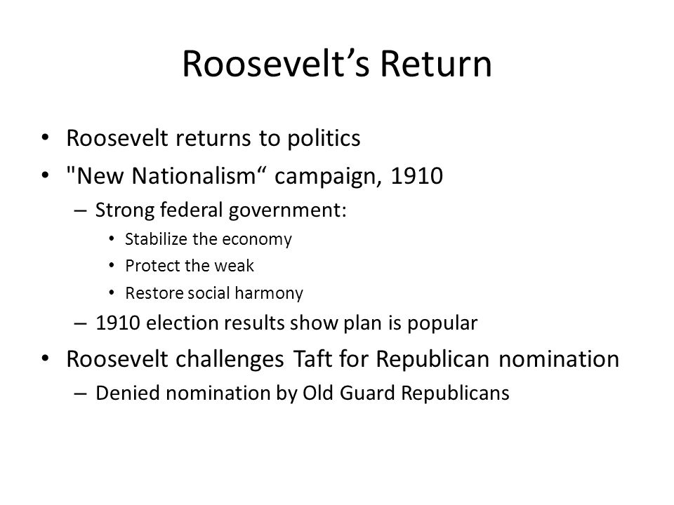Roosevelt's Return Roosevelt returns to politics