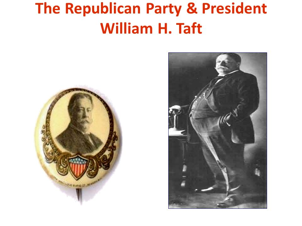 The Republican Party & President William H. Taft
