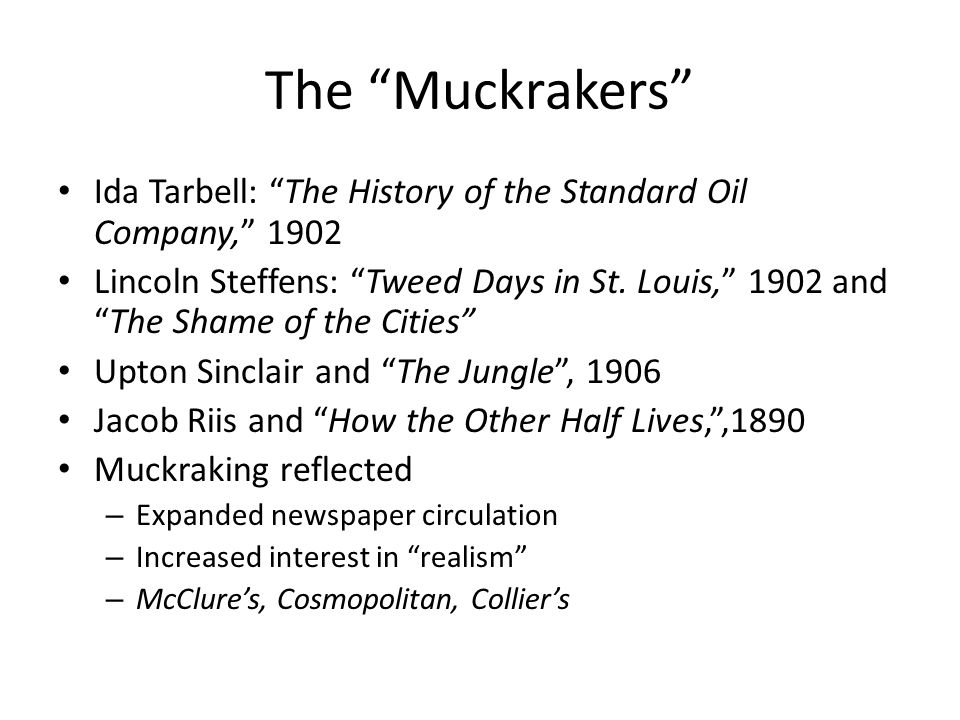 The Muckrakers Ida Tarbell: The History of the Standard Oil Company, 1902.