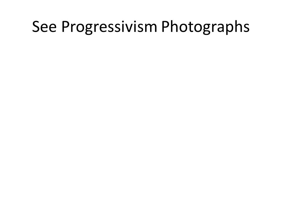 See Progressivism Photographs