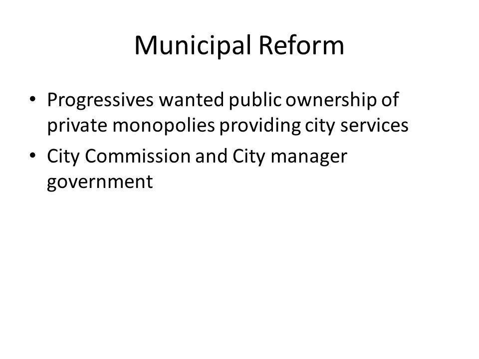 Municipal Reform Progressives wanted public ownership of private monopolies providing city services.