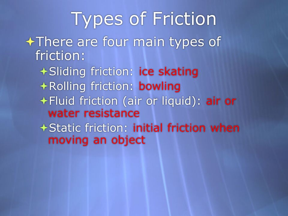 Types of Friction There are four main types of friction: