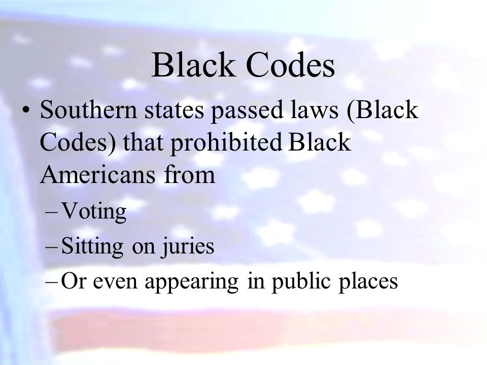 Black Codes Southern states passed laws (Black Codes) that prohibited Black Americans from. Voting.