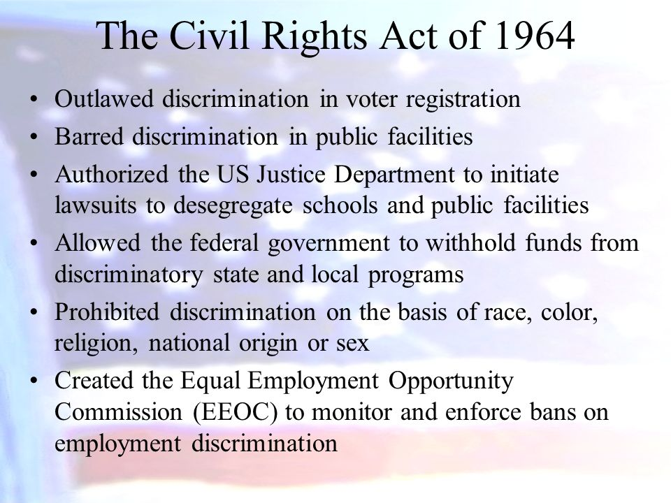 The Civil Rights Act of 1964 Outlawed discrimination in voter registration. Barred discrimination in public facilities.