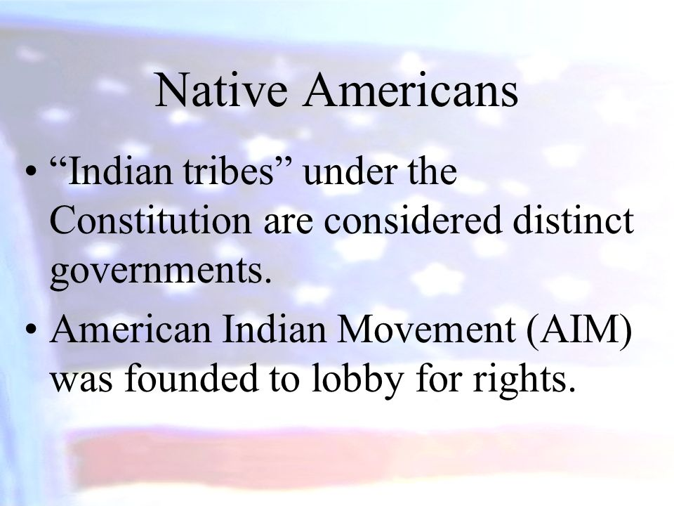 Native Americans Indian tribes under the Constitution are considered distinct governments.
