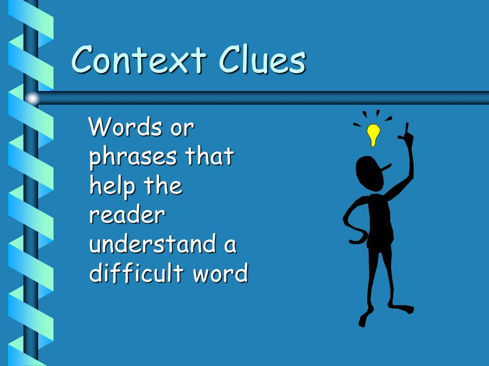 Context Clues Words or phrases that help the reader understand a difficult word