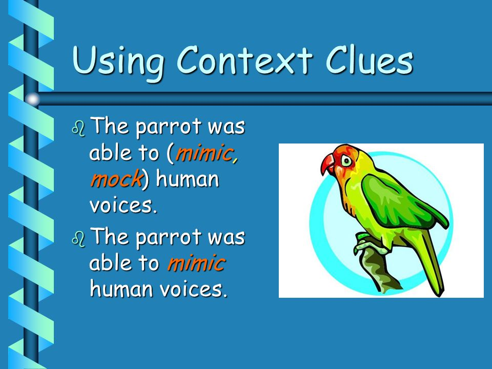 Using Context Clues The parrot was able to (mimic, mock) human voices.