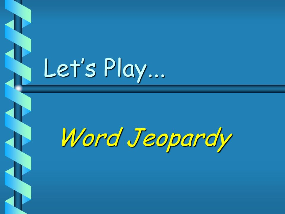 Let's Play... Word Jeopardy