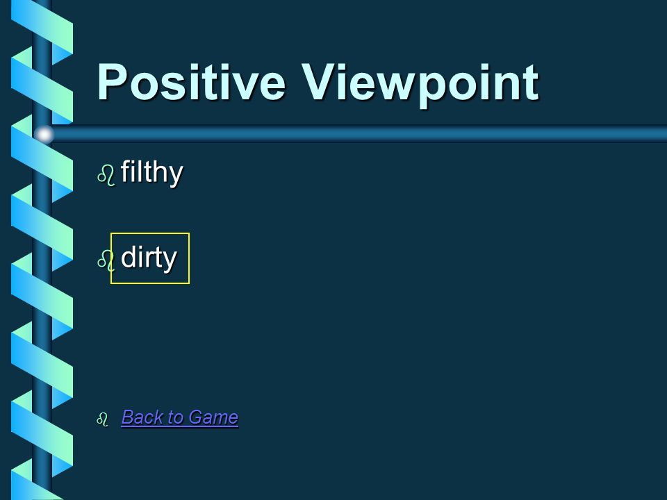 Positive Viewpoint filthy dirty Back to Game
