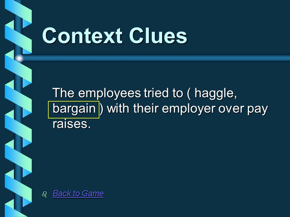 Context Clues The employees tried to ( haggle, bargain ) with their employer over pay raises.