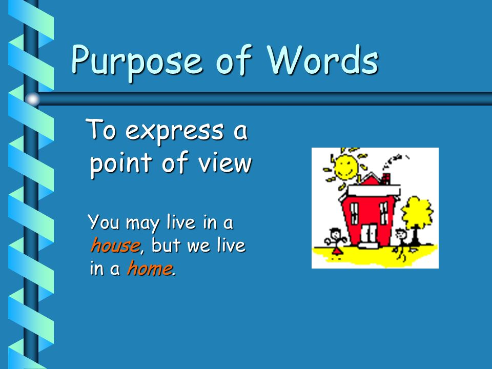 Purpose of Words To express a point of view