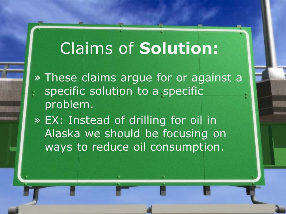 Claims of Solution: These claims argue for or against a specific solution to a specific problem.