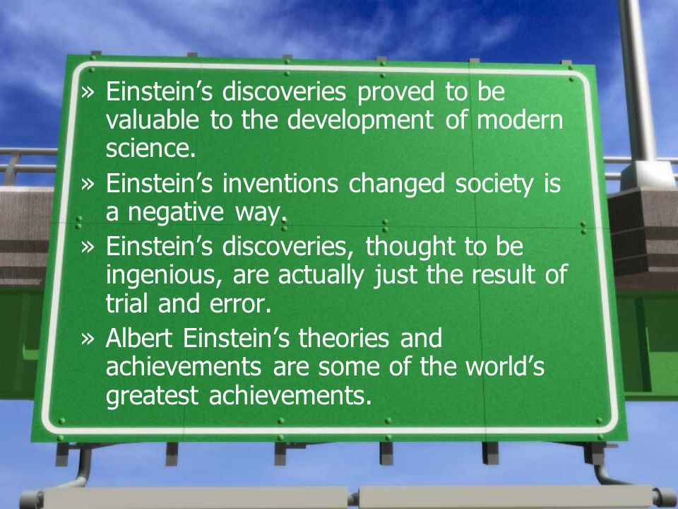 Einstein's discoveries proved to be valuable to the development of modern science.