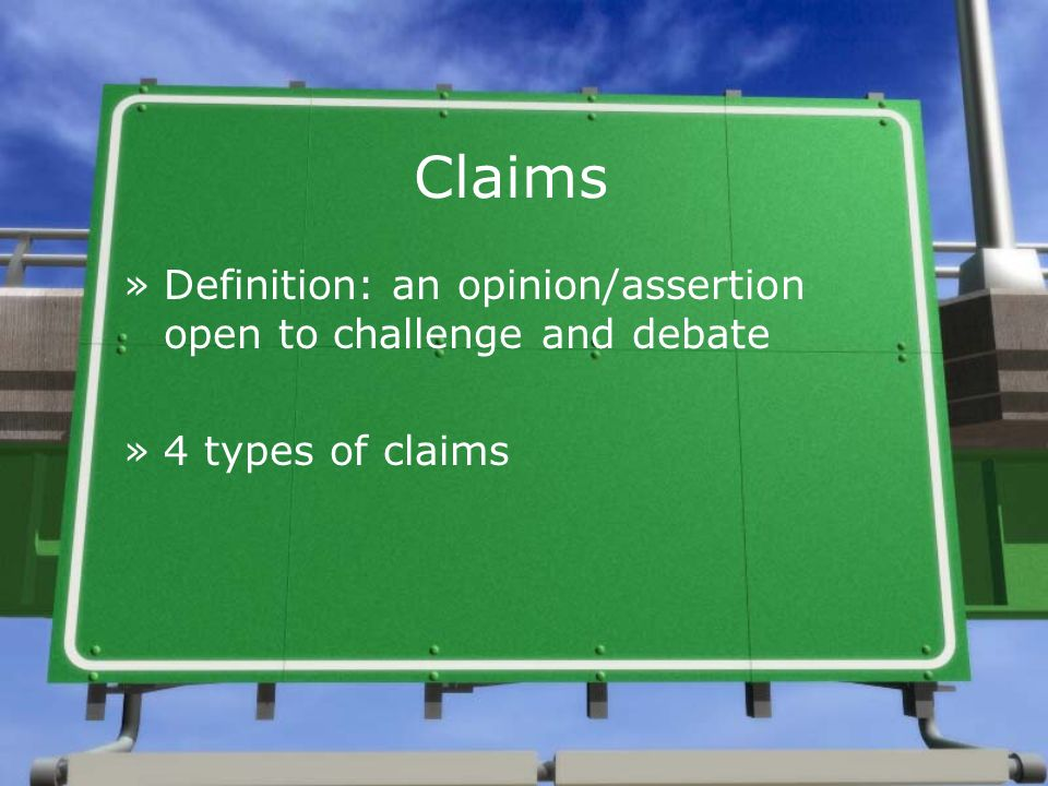 Claims Definition: an opinion/assertion open to challenge and debate