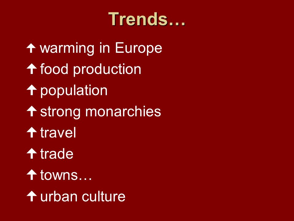 Trends… food production population strong monarchies travel trade