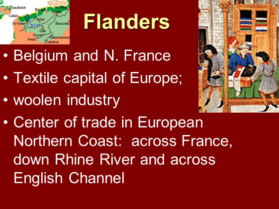 Flanders Belgium and N. France Textile capital of Europe;