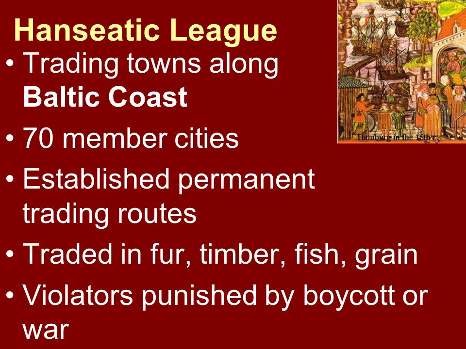 Hanseatic League Trading towns along Baltic Coast 70 member cities