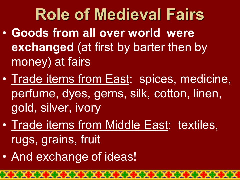 Role of Medieval Fairs Goods from all over world were exchanged (at first by barter then by money) at fairs.