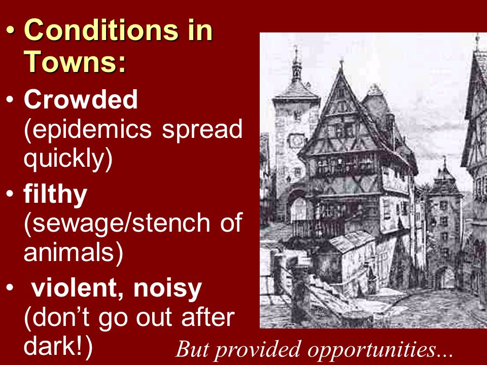 Conditions in Towns: Crowded (epidemics spread quickly)