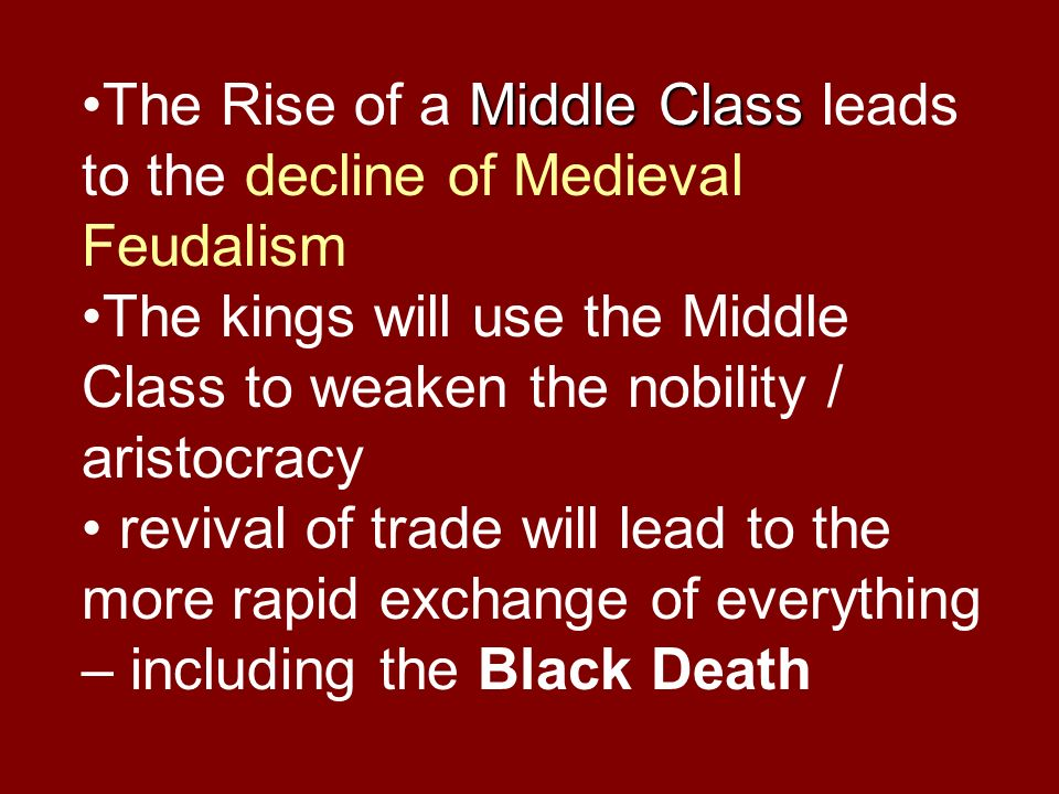 The Rise of a Middle Class leads to the decline of Medieval Feudalism