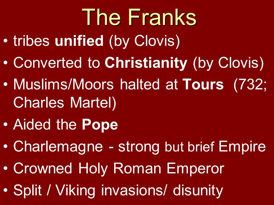 The Franks tribes unified (by Clovis)