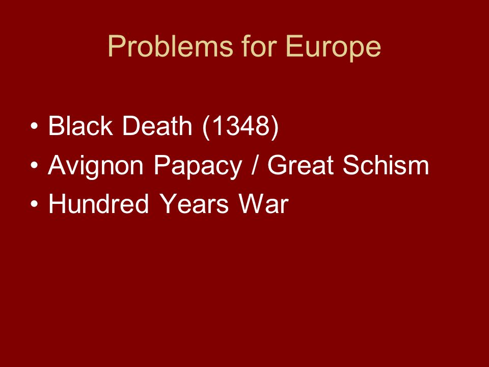 Problems for Europe Black Death (1348) Avignon Papacy / Great Schism