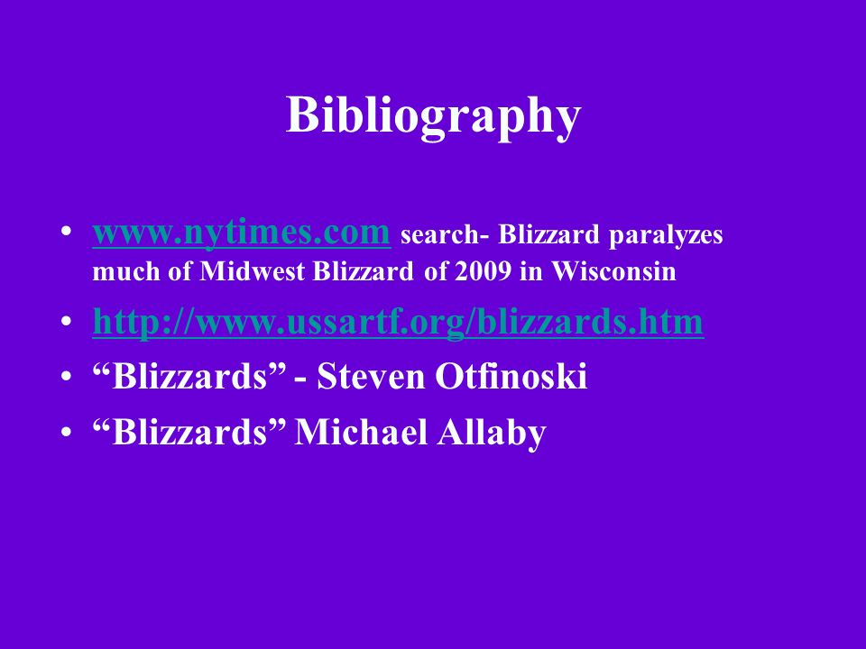 Bibliography www.nytimes.com search- Blizzard paralyzes much of Midwest Blizzard of 2009 in Wisconsin.